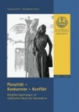 Pluralität - Konkurrenz - Konflikt - Religiöse Spannungen im städtischen Raum der Vormoderne.
