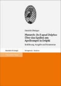 """Plutarch: """"De E apud Delphos"""" / Über das Epsilon am Apolltempel in Delphi - Einführung, Ausgabe und Kommentar."""
