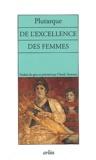 Plutarque - De l'excellence des femmes.