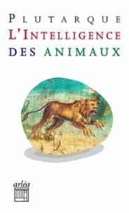 Plutarque - L'intelligence des animaux - Suivi de Gryllos.