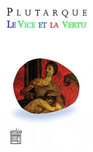 Plutarque - Le vice et la vertu.