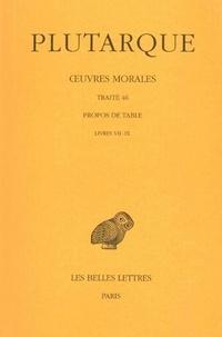 Plutarque - Oeuvres morales - Tome 9, 3e partie, Traité 46, Propos de Table (Livres VII-IX).