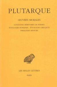Plutarque - Oeuvres morales - Tome 4, Traités 17-19, Conduites méritoires des femmes ; Etiologies romaines ; Etiologies grecques ; Paralleles mineurs.