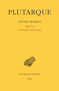 Plutarque - Oeuvres morales - Tome 14, 1e partie, Traité 63, l'Intelligence des animaux.