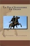 Plutarque Plutarque et Alexis Pierron - La Vie d'Alexandre Le Grand.