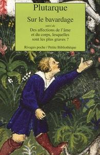 Plutarque - Sur le bavardage - Suivi de Des affections de l'âme et du corps, lesquelles sont les plus graves ?.