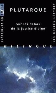 Plutarque - Sur les délais de la justice divine - Edition bilingue français-grec.