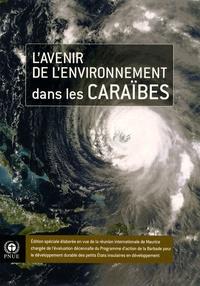 Lavenir de lenvironnement dans les Caraïbes - Edition spéciale élaborée en vue de la réunion internationale de Maurice chargée de lévaluation décennale du Programme daction de la Barbade pour le développement durable des petits Etats insulaires en développement.pdf