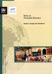 PNUE - Vers un tourisme durable - Guide à l'usage des décideurs.