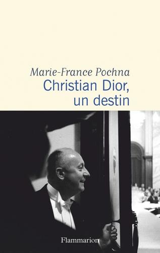 Pochna Marie-france - Documents, témoignages  et essais d'actualité  : Christian Dior, un destin.