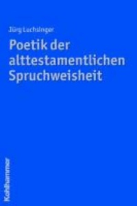 Poetik der alttestamentlichen Spruchweisheit.