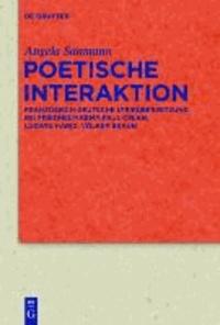 Poetische Interaktion - Französisch-deutsche Lyrikübersetzung bei Friedhelm Kemp, Paul Celan, Ludwig Harig, Volker Braun.