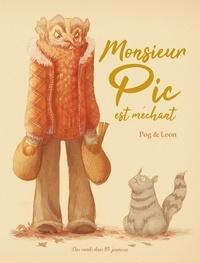 Pog et Stéphanie Léon - Monsieur Pic est méchant.