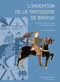 Point de vues - L'invention de la tapisserie de Bayeux - Naissance, composition et style d'un chef-d'oeuvre médiéval.