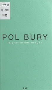 Pol Bury - La gravité des images.