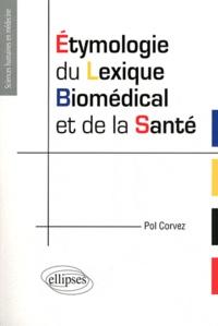 Pol Corvez - Etymologie du lexique biomédical et de la santé - Manuel de l'étudiant en santé.