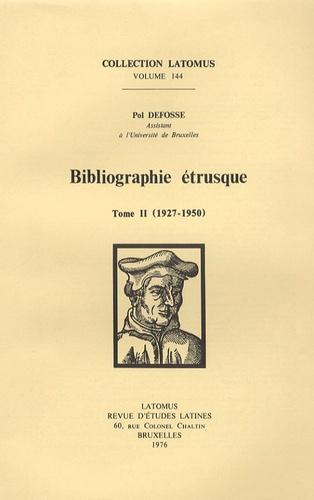 Pol Defosse - Bibliographie étrusque - Tome 2, 1927-1950.