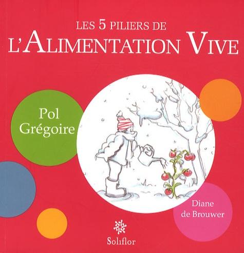 Pol Grégoire et Diane de Brouwer - Les 5 piliers de l'Alimentation Vive.