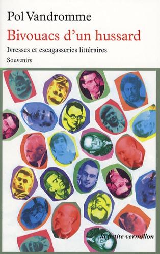 Pol Vandromme - Bivouacs d'un hussard - Ivresses et escagasseries littéraires.