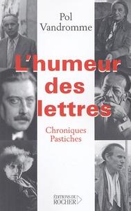 Pol Vandromme - L'Humeur des lettres - Chroniques et pastiches.