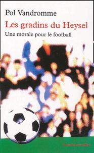 Pol Vandromme - Les gradins du Heysel - Une morale pour le football.