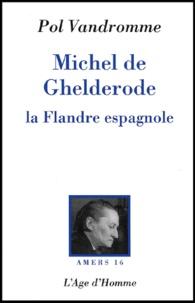 Pol Vandromme - Michel de Ghelderode - La Flandre espagnole.