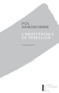 Pol Vandromme - Une indifférence de rébellion.