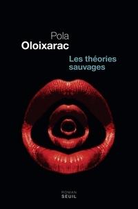 Pola Oloixarac - Les théories sauvages.