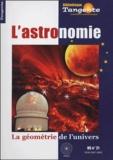 Martine Janvier et Roger Ferlet - Tangente Hors série N°21 : L'astronomie - La géométrie de l'univers.