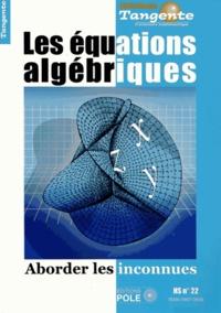 Hervé Lehning - Tangente Hors-série N° 22 : Les équations algébriques - Aborder les inconnues.