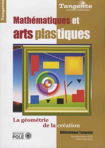 Tangente Hors-série N° 23 Mathématiques et arts plastiques. Géométrie de la création -  -  Edition 2019