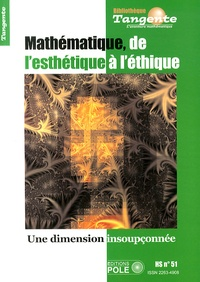 Daniel Justens - Tangente Hors-série N° 51 : Mathématiques : de l'esthétique à l'éthique - Une dimension insoupçonnée.