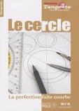 Tangente - Tangente HS N°36 : Le cercle - La perfection faite courbe.