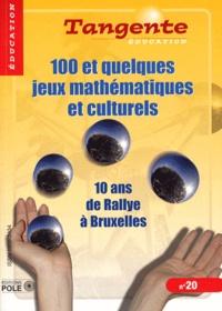Daniel Justens - Tangente N° 20, Avril 2012 : 100 et quelques jeux mathématiques et culturels - 10 ans de Rallye à Bruxelles.