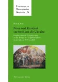 Polen und Russland im Streit um die Ukraine - Konkurrierende Erinnerungen an die Kriege des 17. Jahrhunderts 1934-2006.