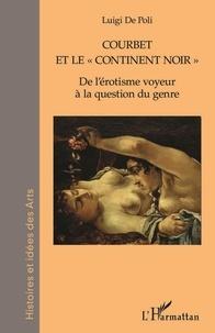 """Poli luigi De - Courbet et le """"continent noir"""" - De l'érotisme voyeur à la question du genre."""
