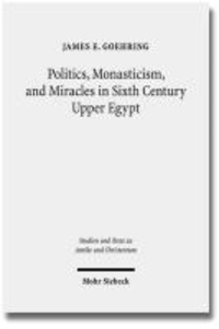 Politics, Monasticism, and Miracles in Sixth Century Upper Egypt - A Critical Edition and Translation of the Coptic Texts on Abraham of Farshut.