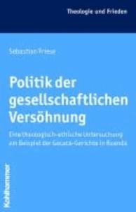Politik der gesellschaftlichen Versöhnung - Eine theologisch-ethische Untersuchung am Beispiel der Gacaca-Gerichte in Ruanda.
