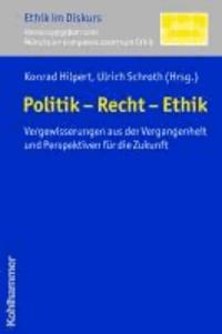 Politik - Recht - Ethik - Vergewisserungen aus der Vergangenheit und Perspektiven für die Zukunft.