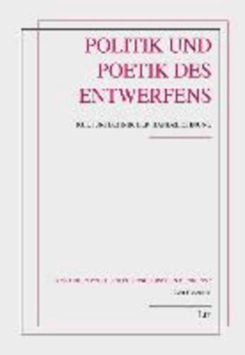 Politik und Poetik des Entwerfens - Kulturtechnik der Handzeichnung.