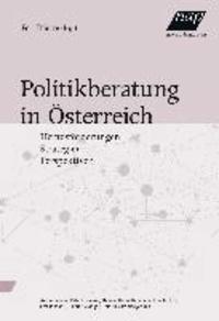 Politikberatung in Österreich - Herausforderungen - Strategien - Perspektiven.