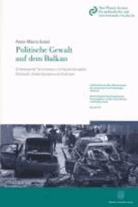 Politische Gewalt auf dem Balkan - Schwerpunkt Terrorismus und Hasskriminalität: Konzepte, Entwicklungen und Analysen.