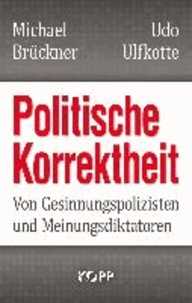 Politische Korrektheit - Von Gesinnungspolizisten und Meinungsdiktatoren.