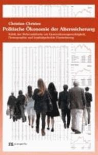 Politische Ökonomie der Alterssicheurng - Kritik der Reformdebatte um Generationengerechtigkeit, Demographie und kapitalgedeckte Finanzierung.