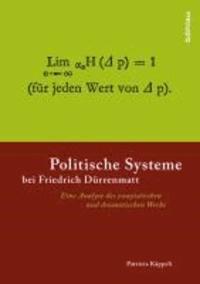 Politische Systeme bei Friedrich Dürrenmatt - Eine Analyse des essayistischen und dramatischen Werks.