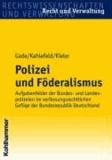Polizei und Föderalismus - Aufgabenfelder der Bundes- und Landespolizeien im verfassungsrechtlichen Gefüge der Bundesrepublik Deutschland.