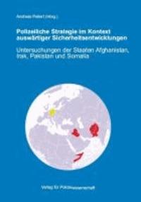 Polizeiliche Strategie im Kontext auswärtiger Sicherheitsentwicklungen - Untersuchungen der Staaten Afghanistan, Irak, Pakistan und Somalia.