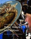 Polka, Marsch und Sinfonie - Blasmusik zwischen Ulm und dem Bodensee.