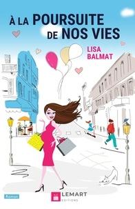 Lisa Balmat - A la poursuite de nos vies.