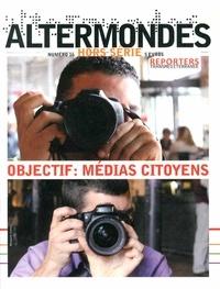 David Eloy - Altermondes Hors-série N° 16, Au : Objectif : médias citoyens.